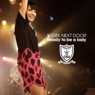 2010  GIRL NEXT DOOR  9th Single「Ready to be a lady」(LIVE映像収録ver.)